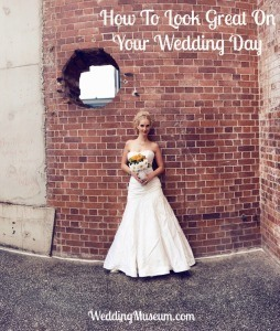 How To Look Great On Your Wedding Day