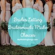 Brides Letting Bridesmaids Make Choices