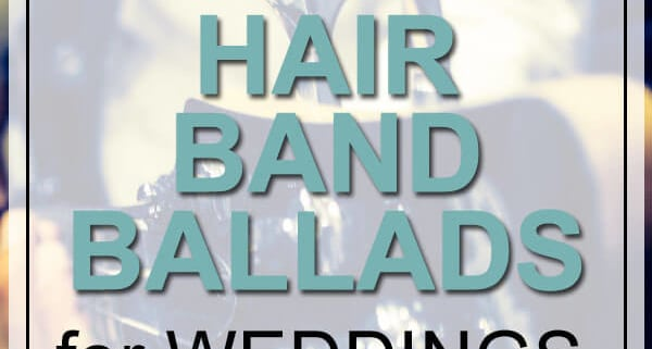 Top 5 Hair Band Ballads for weddings