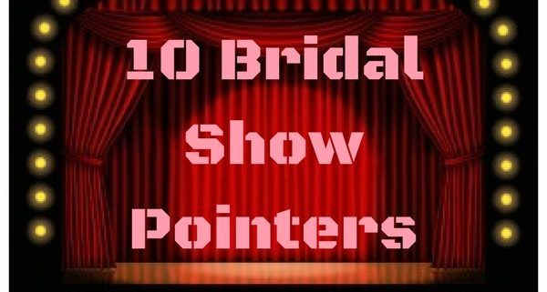 bridal show pointers