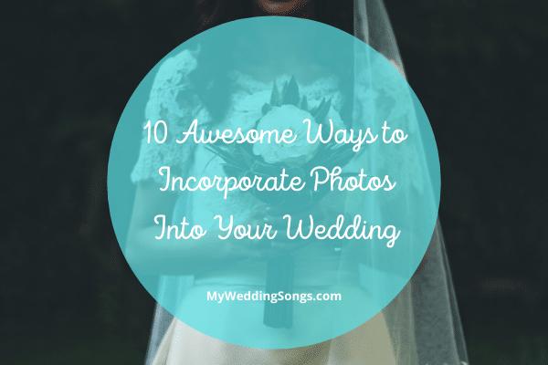 Incorporate Photos Into Wedding