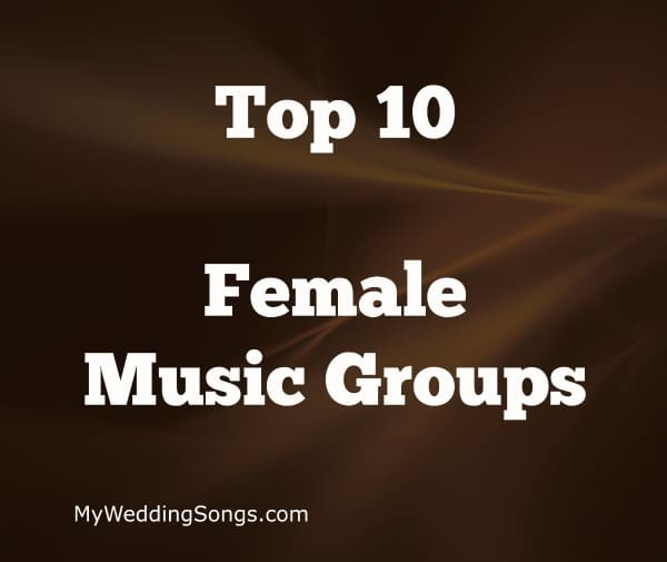 Top Ten Wedding Songs Of All Time: Female Music Groups - Top 10 All-Time List