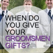 when give groomsmen gifts