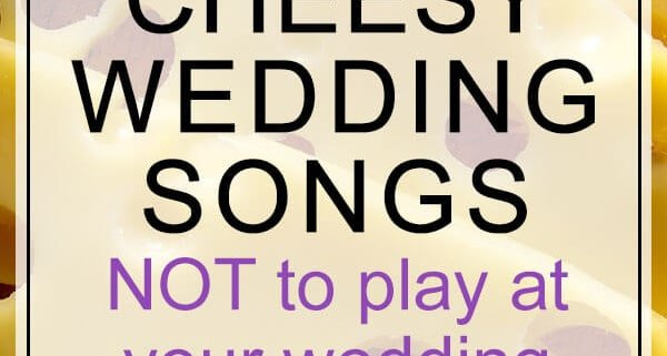 cheesy wedding songs not to play at wedding