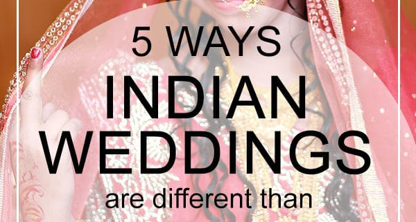 indian weddings different than american weddings