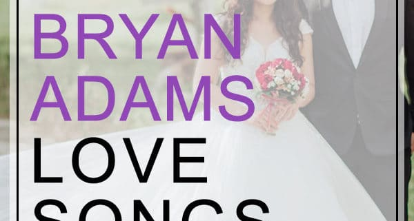 Bryan Adams Love Songs for weddings