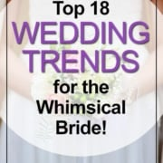 2017 Wedding Trends For The Whimsical Bride