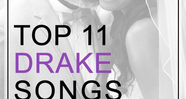 Best Drake Songs For Weddings
