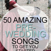 50 Amazing Pre-Wedding Songs To Get You Started
