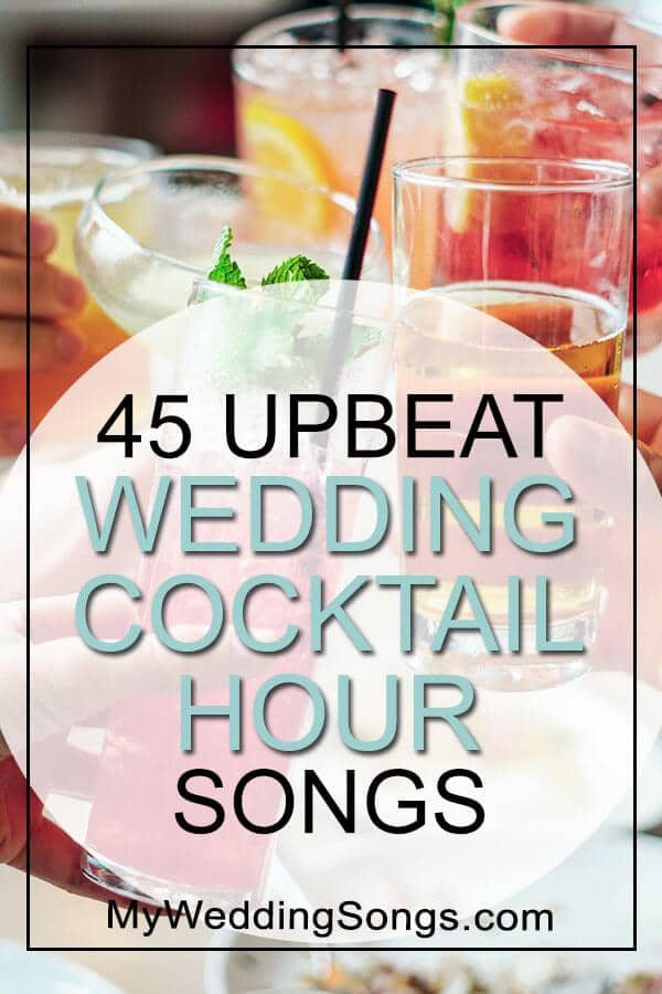 45 Upbeat Wedding Cocktail Hour Songs in Country, R&B, Folk