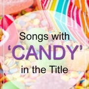 Candy Songs - Songs With Candy In The Title