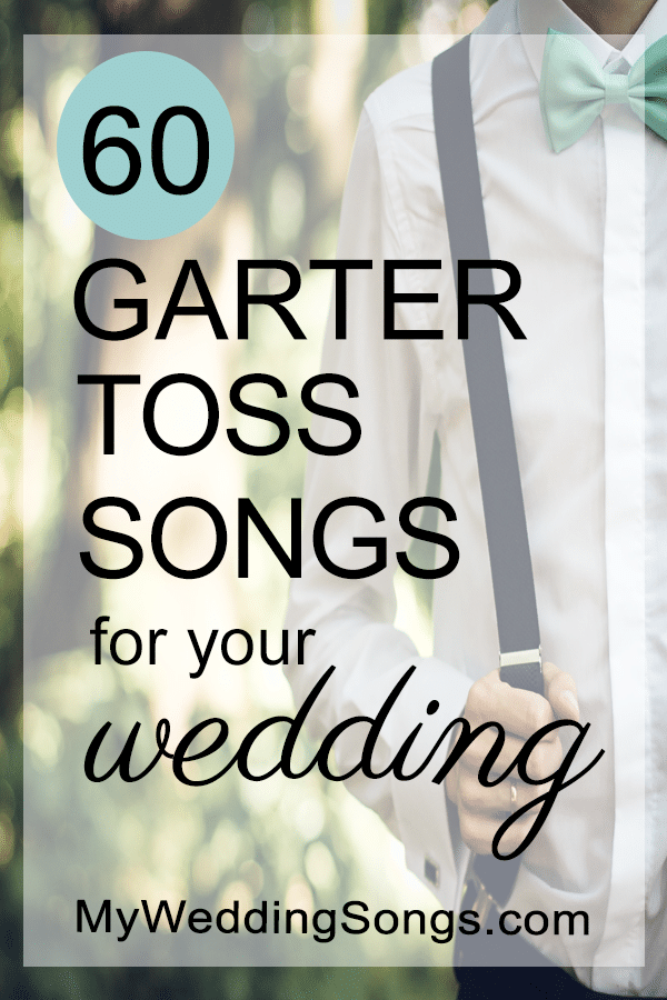 The 60 Best Garter Toss Songs 2018 My Wedding Songs