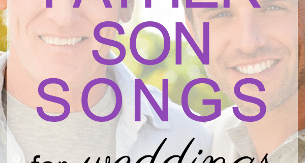 The 50 Best Father Son Songs, 2019 | My Wedding Songs