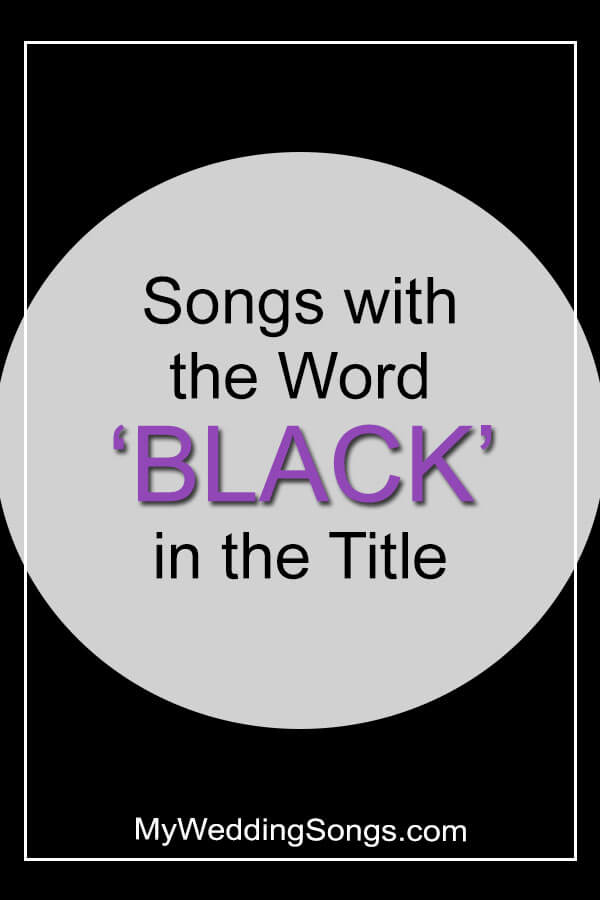 Black Songs - Songs with Black in the Title | My Wedding Songs