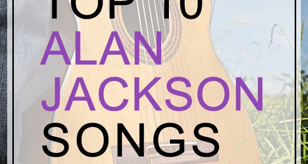 Alan Jackson Top 10 Songs