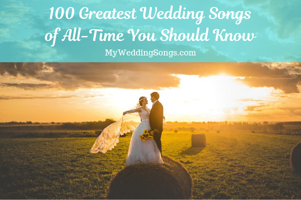 100 Best Wedding Songs of All-Time, Updated 2019 | My