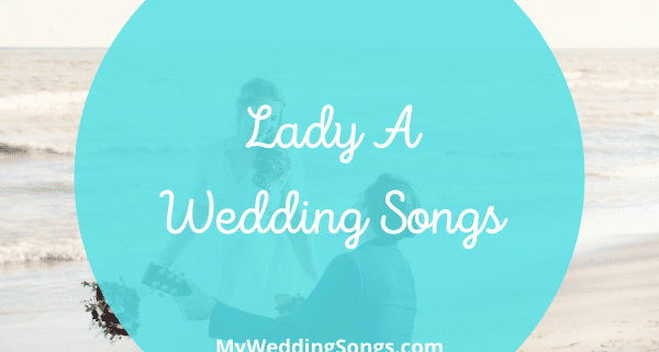 Lady A Wedding Songs