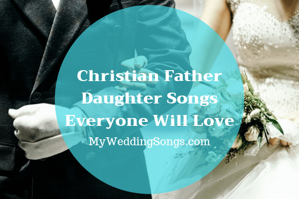 Christian Father Daughter Songs Everyone Will Love At Your Wedding