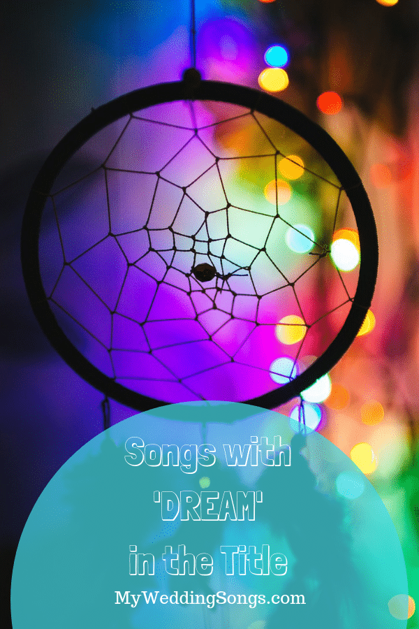 Dream Songs - Songs with Dream in the Title | My Wedding Songs