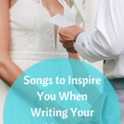 Songs to Inspire You When Writing Your Wedding Vows