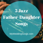 5 Ideal Jazz Songs for Father-Daughter Dance