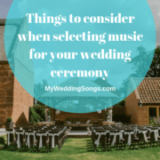 Things to consider when selecting music for your wedding ceremony