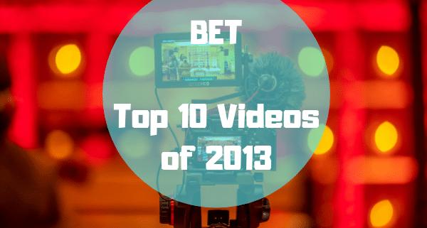 BET 2013 Best Videos