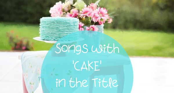 cake songs - cake in the title