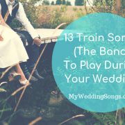 13 Train Songs (The Band) To Play During Your Wedding
