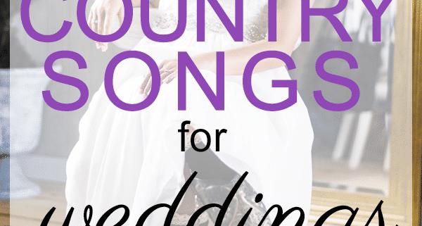 150 Best Country Wedding Songs, 2019 | My Wedding Songs