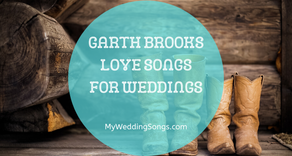 garth brooks love songs for weddings