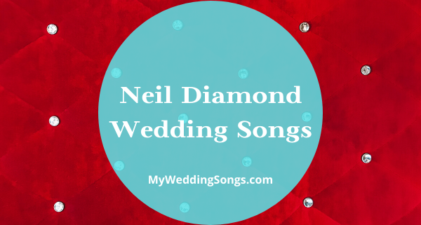 neil diamond wedding songs