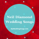 neil diamond wedding songs