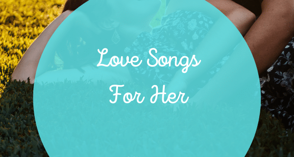 Love Songs For Her List