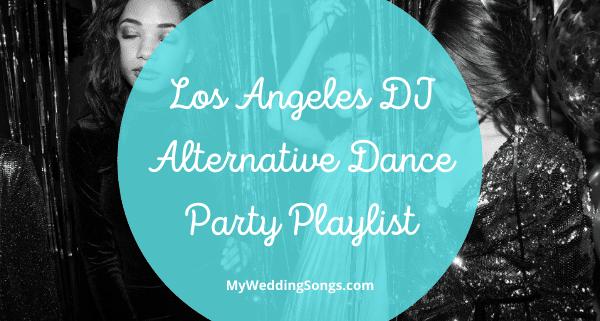 Los Angeles CA DJ Alternative Dance Party Playlist