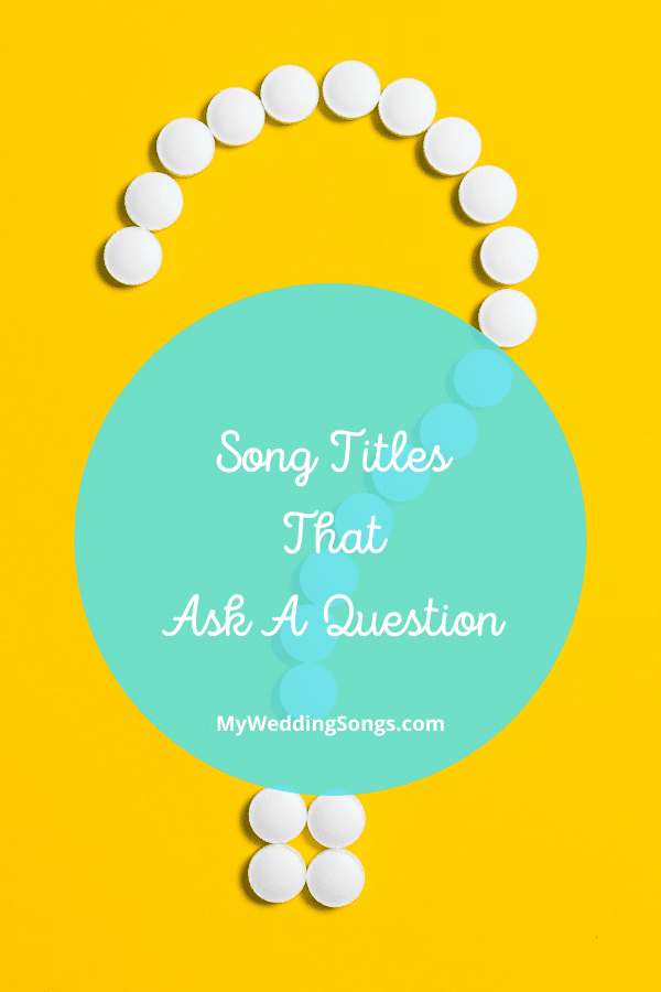 Song Titles That Ask A Question