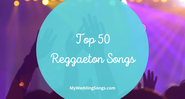 Top 50 Reggaeton Songs